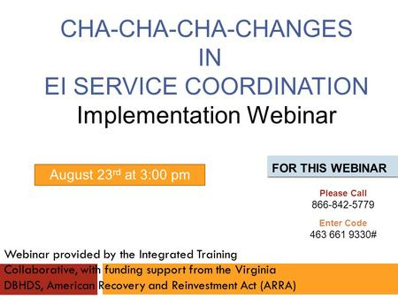 CHA-CHA-CHA-CHANGES IN EI SERVICE COORDINATION Implementation Webinar Webinar provided by the Integrated Training Collaborative, with funding support from.