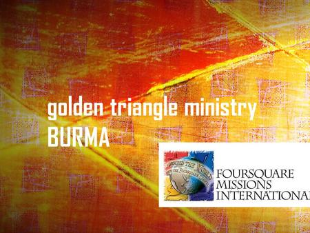 "Golden triangle ministry BURMA. Introduction  Chris, Apple & Ethan  ""This same Good News that came to you is going out all over the world. It is bearing."