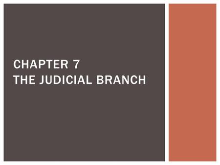 CHAPTER 7 THE JUDICIAL BRANCH. 1.Crime 2.Criminal law 3.Civil law 4.Common law 5.Constitutional law 6.Precedent 7.Appeal 8.Jurisdiction 9.District courts.