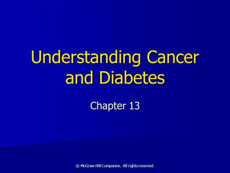 © McGraw-Hill Companies. All rights reserved. Understanding Cancer and Diabetes Chapter 13.