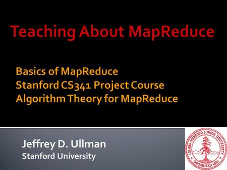 Jeffrey D. Ullman Stanford University.  Mining of Massive Datasets, J. Leskovec, A. Rajaraman, J. D. Ullman.  Available for free download at i.stanford.edu/~ullman/mmds.html.