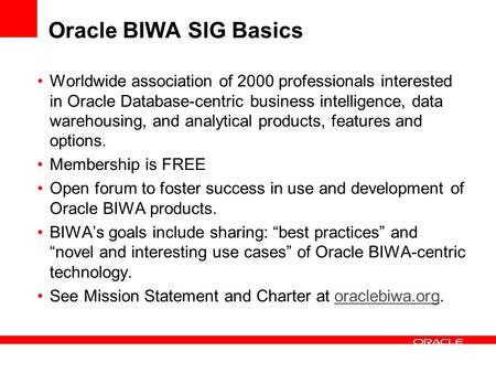 Oracle BIWA SIG Basics Worldwide association of 2000 professionals interested in Oracle Database-centric business intelligence, data warehousing, and analytical.