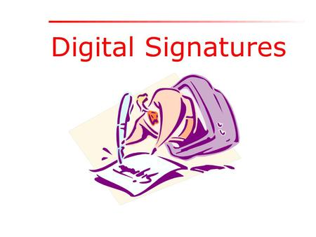 Digital Signatures. Electronic Record 1.Very easy to make copies 2.Very fast distribution 3.Easy archiving and retrieval 4.Copies are as good as original.