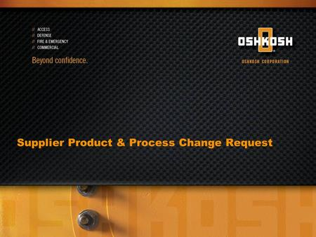 Supplier Product & Process Change Request. Flow Diagram: Supplier Product & Process Changes Requests Change notification form completed by supplier then.