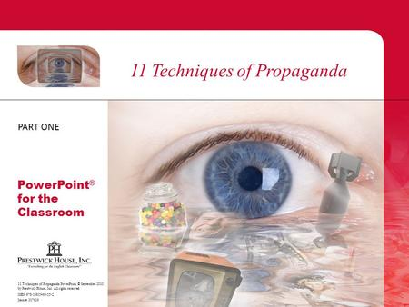 11 Techniques of Propaganda 11 Techniques of Propaganda PowerPoint, © September 2010 by Prestwick House, Inc. All rights reserved. ISBN 978-1-935466-35-2.
