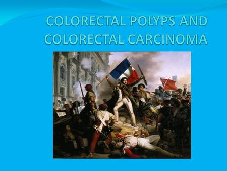 COLONIC POLYPS May occur in any part of the colon Majority of them arise in the rectum and sigmoid colon They tend to cause rectal bleeding (visible or.