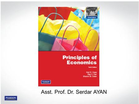 © 2009 Pearson Education, Inc. Publishing as Prentice Hall Principles of Economics 9e by Case, Fair and Oster 2 PART I INTRODUCTION TO ECONOMICS Asst.