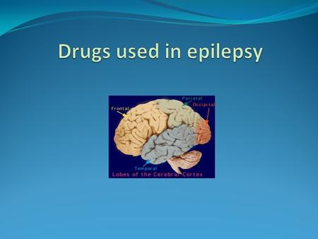 Drugs used in epilepsy.