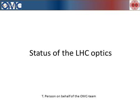 Status of the LHC optics T. Persson on behalf of the OMC-team.