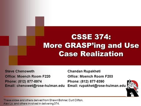 CSSE 374: More GRASP'ing and Use Case Realization Steve Chenoweth Office: Moench Room F220 Phone: (812) 877-8974   These.