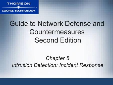 Guide to Network Defense and Countermeasures Second Edition Chapter 8 Intrusion Detection: Incident Response.