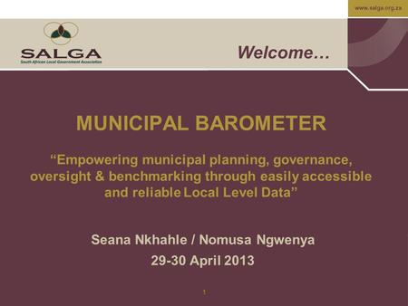 "Www.salga.org.za 1 Welcome… MUNICIPAL BAROMETER ""Empowering municipal planning, governance, oversight & benchmarking through easily accessible and reliable."