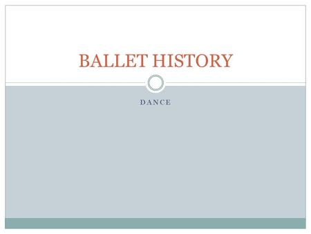 DANCE BALLET HISTORY. ORIGINS OF DANCE Dance has began as far back as cave paintings, Egyptian hieroglyphics, descriptions of ancient Olympic games, and.