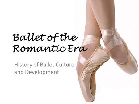 Ballet of the Romantic Era History of Ballet Culture and Development.