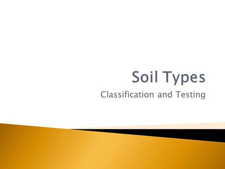 Classification and Testing.  Understanding what type of soil is present is important because it determines what type of plant will be most suited to.