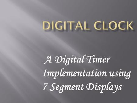A Digital Timer Implementation using 7 Segment Displays.