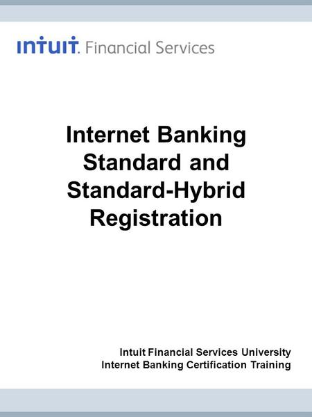 Internet Banking Standard and Standard-Hybrid Registration Intuit Financial Services University Internet Banking Certification Training.