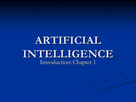 ARTIFICIAL INTELLIGENCE Introduction: Chapter 1. 2027 Textbook: S. Russell and P. Norvig Artificial Intelligence: A Modern Approach Prentice Hall, 2003,