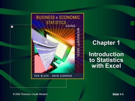 © 2002 Thomson / South-Western Slide 1-1 Chapter 1 Introduction to Statistics with Excel.