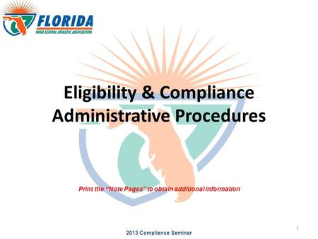 "Eligibility & Compliance Administrative Procedures 2013 Compliance Seminar 1 Print the ""Note Pages"" to obtain additional information."