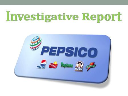 Introduction PepsiCo is a multi-billion dollar food and beverage corporation based in the United States. Its subsidiaries include Pepsi, Aquafina, Quaker.