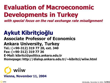 Kibritçioğlu, November 8, 2004, (1/81) Evaluation of Macroeconomic Developments in Turkey with special focus on the real exchange rate misalignment Aykut.