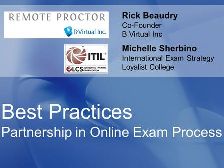 Rick Beaudry Co-Founder B Virtual Inc Michelle Sherbino International Exam Strategy Loyalist College Best Practices Partnership in Online Exam Process.