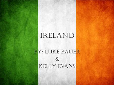 Ireland BY: Luke Bauer & Kelly Evans. There Are 4,425,675 people in Ireland.