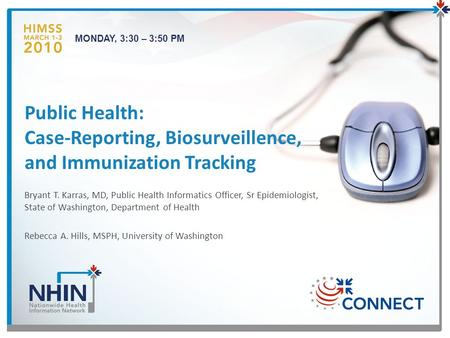 MONDAY, 3:30 – 3:50 PM Bryant T. Karras, MD, Public Health Informatics Officer, Sr Epidemiologist, State of Washington, Department of Health Rebecca A.