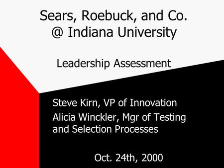 Sears, Roebuck, and Indiana University Leadership Assessment Steve Kirn, VP of Innovation Alicia Winckler, Mgr of Testing and Selection Processes.