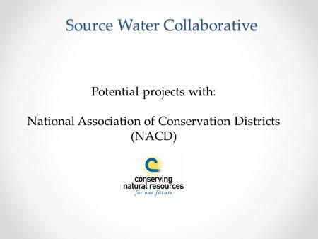 Source Water Collaborative Potential projects with: National Association of Conservation Districts (NACD)