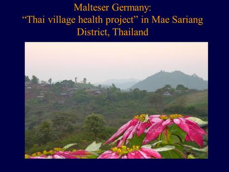 "Malteser Germany: ""Thai village health project"" in Mae Sariang District, Thailand."