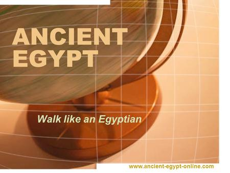 ANCIENT EGYPT Walk like an Egyptian www.ancient-egypt-online.com.