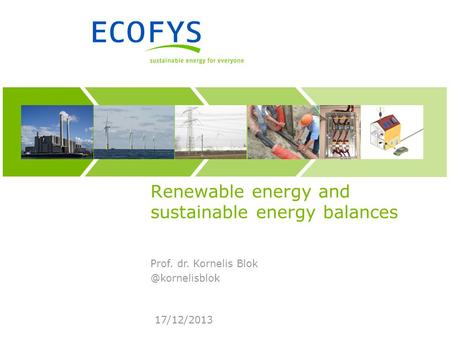 17/12/2013 Renewable energy and sustainable energy balances Prof. dr. Kornelis