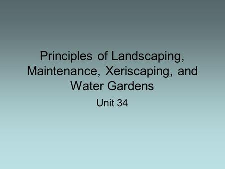 Principles of Landscaping, Maintenance, Xeriscaping, and Water Gardens