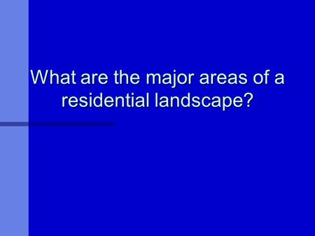 What are the major areas of a residential landscape?