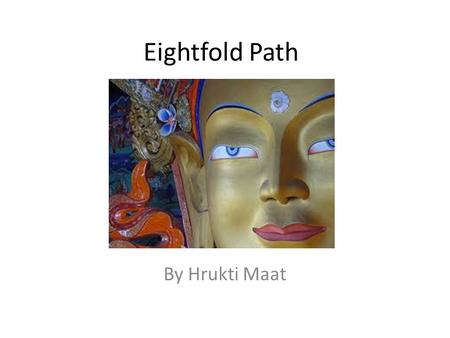 Eightfold Path By Hrukti Maat. Introduction Eightfold Path is considered the foundational teachings of Buddhism It outlines the eight fundamental elements.