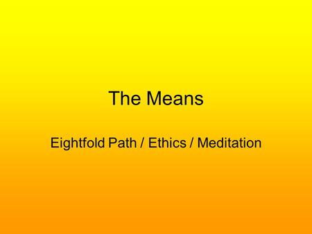The Means Eightfold Path / Ethics / Meditation. Noble Eightfold Path The Noble Eightfold Path is the core of Buddhist practice and lifestyle. It is a.