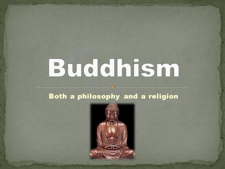 Both a philosophy and a religion. Was sheltered as a child Wandered the world Spent 49 days meditating and finally found an antidote to pain and suffering.
