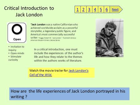 Critical Introduction to Jack London Invitation to inquiry Open minds Stimulate curiosity In a critical introduction, one must include the experiences.