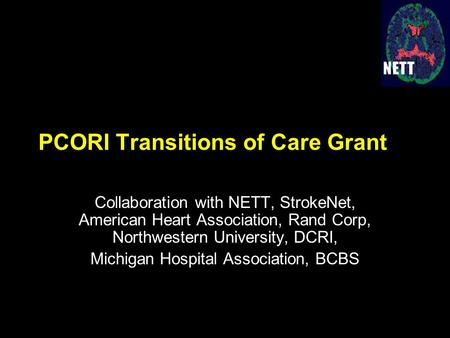 PCORI Transitions of Care Grant Collaboration with NETT, StrokeNet, American Heart Association, Rand Corp, Northwestern University, DCRI, Michigan Hospital.