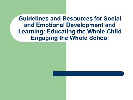 Guidelines and Resources for Social and Emotional Development and Learning: Educating the Whole Child Engaging the Whole School.