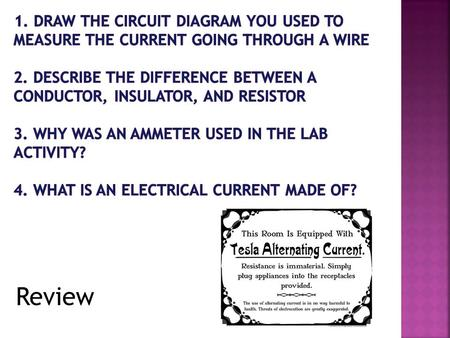 Review. You should be able to: Identify (1-3) Define or Describe (4-7) Explain or discuss (5-8) Alternating current Direct current How a battery works.