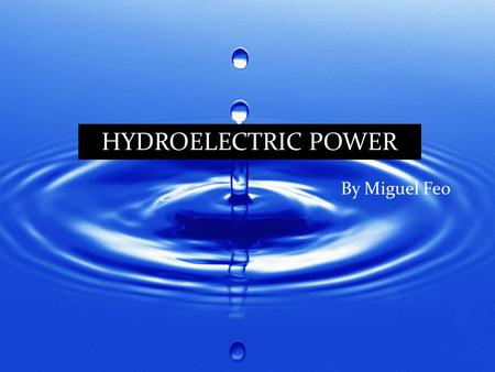 By Miguel Feo HYDROELECTRIC POWER. What is Hydroelectric Power and How It Works Hydroelectric Power is energy produced from water. Hydroelectricity is.