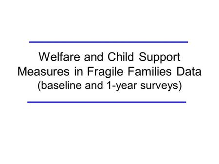 Welfare and Child Support Measures in Fragile Families Data (baseline and 1-year surveys)