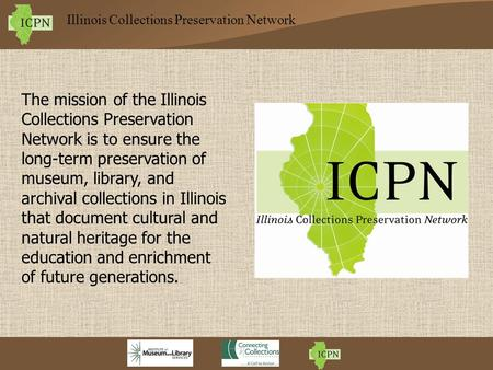 Illinois Collections Preservation Network The mission of the Illinois Collections Preservation Network is to ensure the long-term preservation of museum,