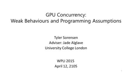 GPU Concurrency: Weak Behaviours and Programming Assumptions