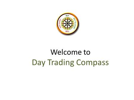 Welcome to Day Trading Compass. Disclaimer * Disclaimer: Trading Currency or Stocks is Extremely Risky. You may lose all your capital. You trade at your.