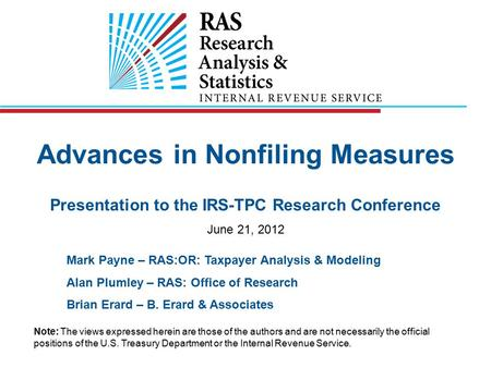 Advances in Nonfiling Measures Presentation to the IRS-TPC Research Conference June 21, 2012 Mark Payne – RAS:OR: Taxpayer Analysis & Modeling Alan Plumley.