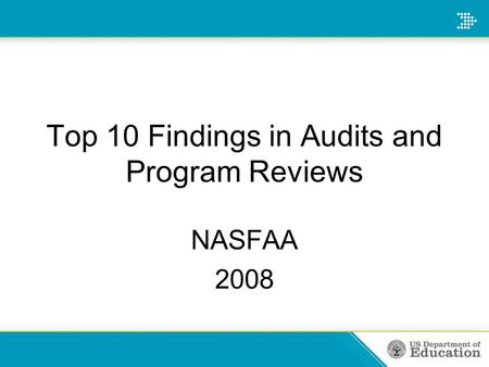 Top 10 Findings in Audits and Program Reviews NASFAA 2008.